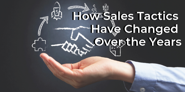 How Sales Tactics Have Changed Over the Years