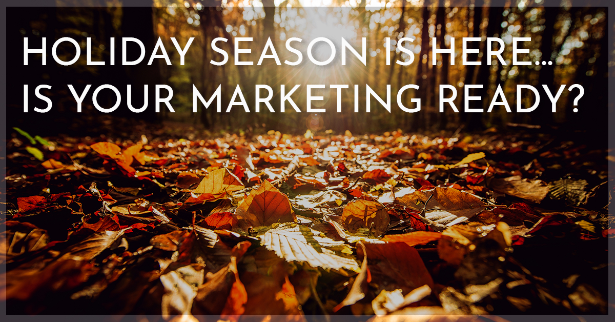 Holiday Season Is Here – Is Your Marketing Ready?