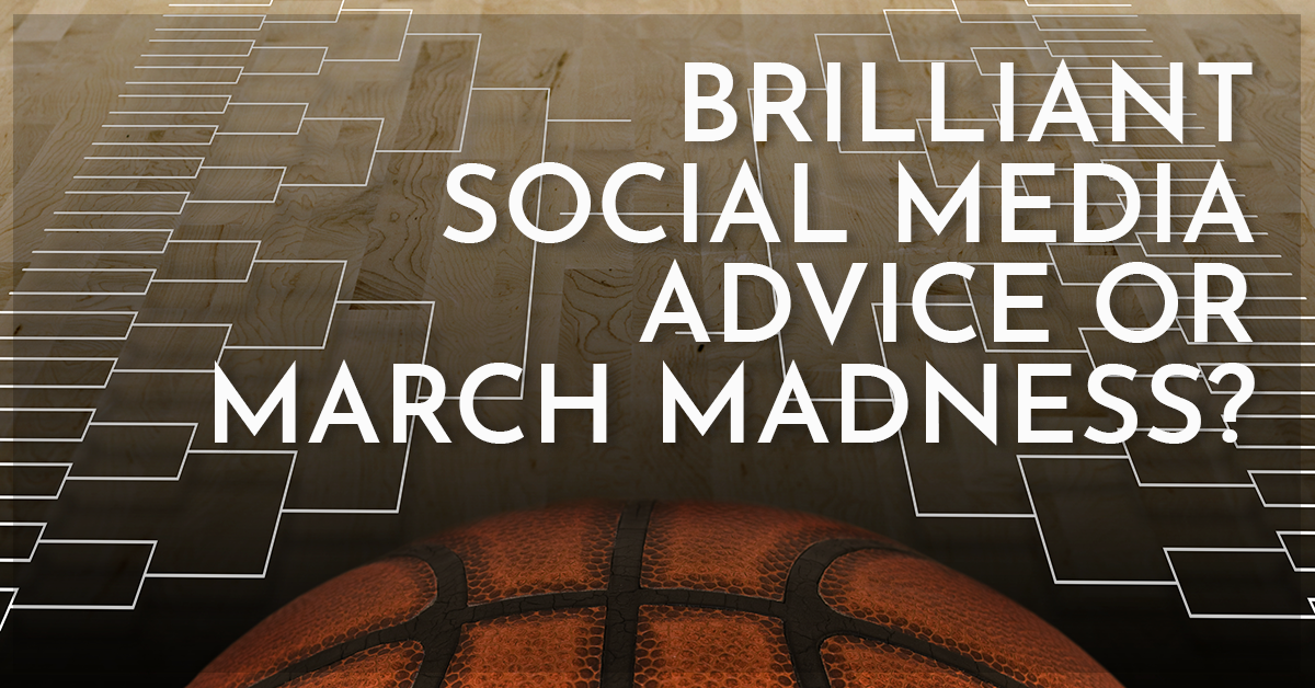 Brilliant Social Media Advice or March Madness?