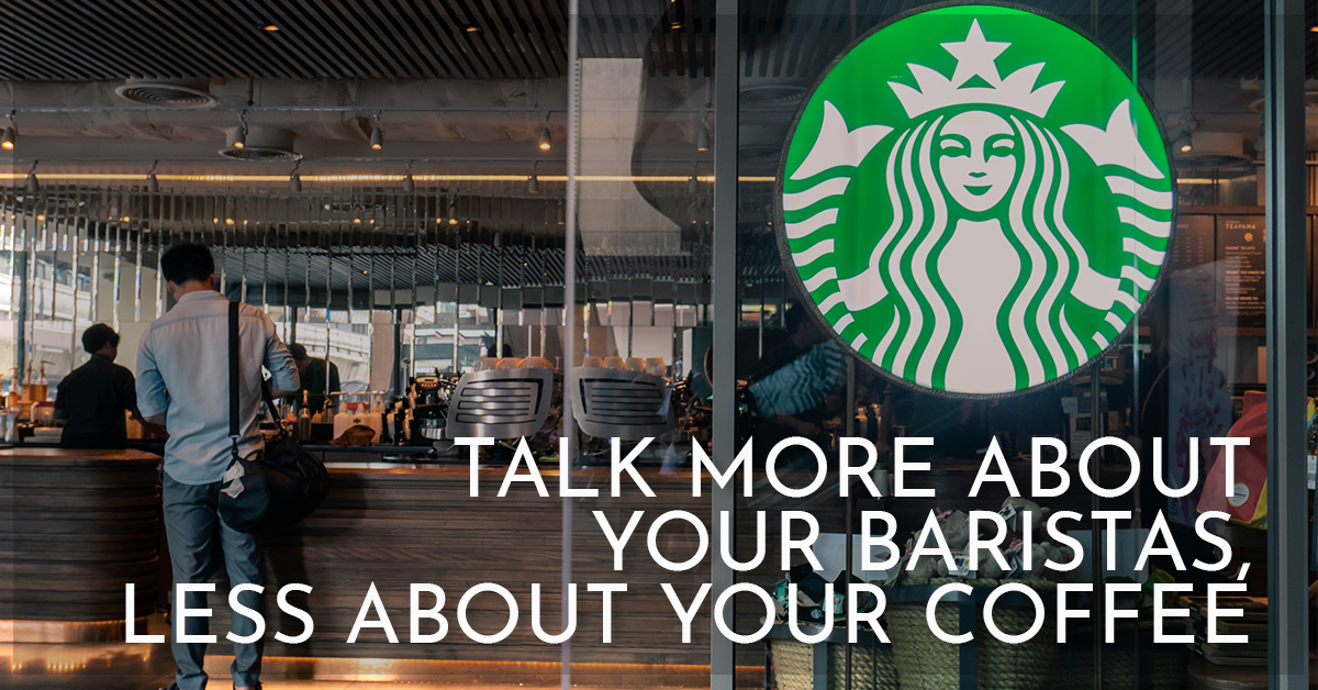 Talk More About Your Baristas, Less About Your Coffee