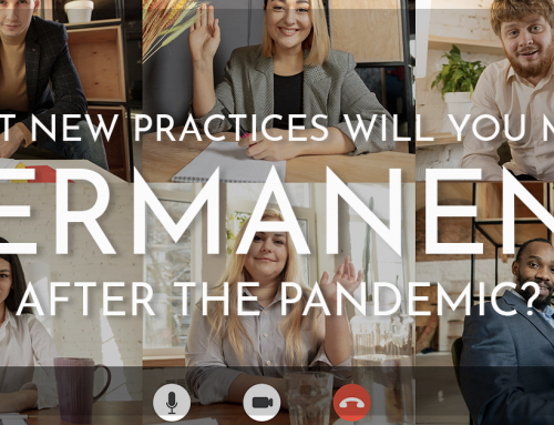 What new practices will you make permanent after the pandemic?