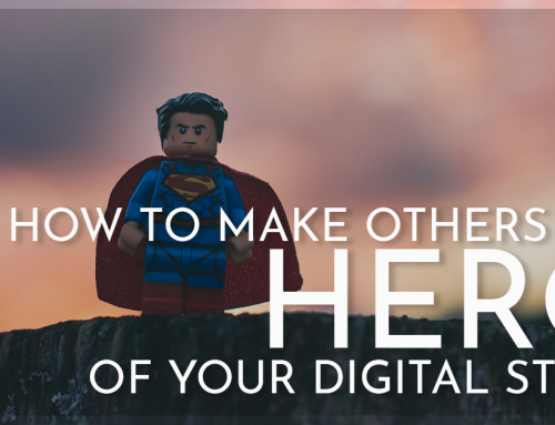 How to Make Others the HERO of Your Digital Story